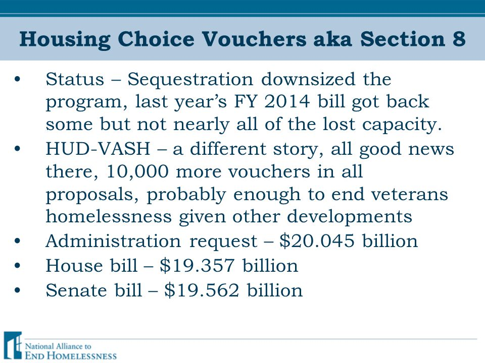 Housing Choice Vouchers aka Section 8 Status – Sequestration downsized the program, last year's FY 2014 bill got back some but not nearly all of the lost capacity.