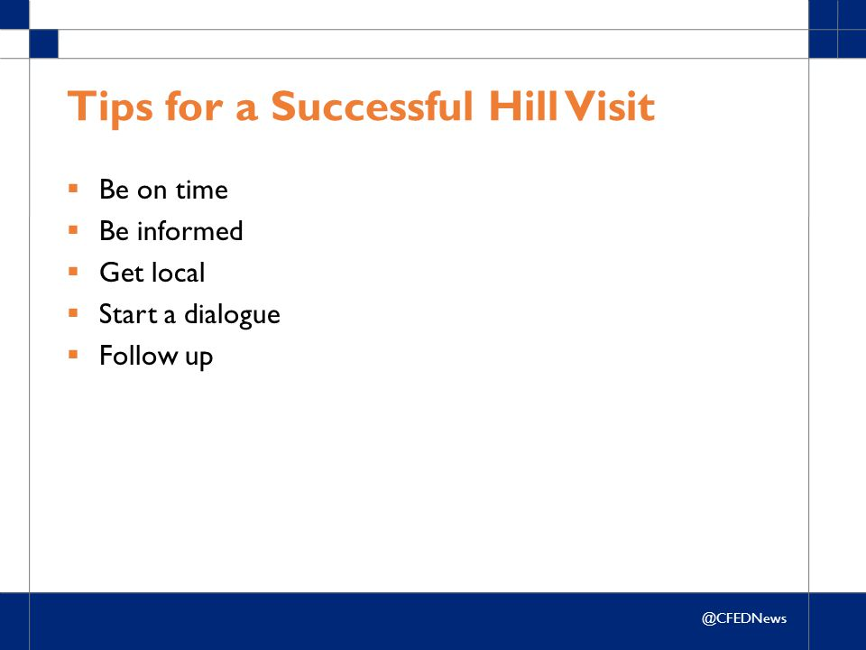 @CFEDNews Tips for a Successful Hill Visit  Be on time  Be informed  Get local  Start a dialogue  Follow up