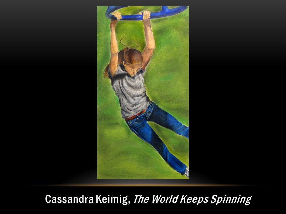 Cassandra Keimig, The World Keeps Spinning