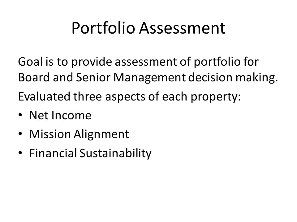 Portfolio Assessment Goal is to provide assessment of portfolio for Board and Senior Management decision making.