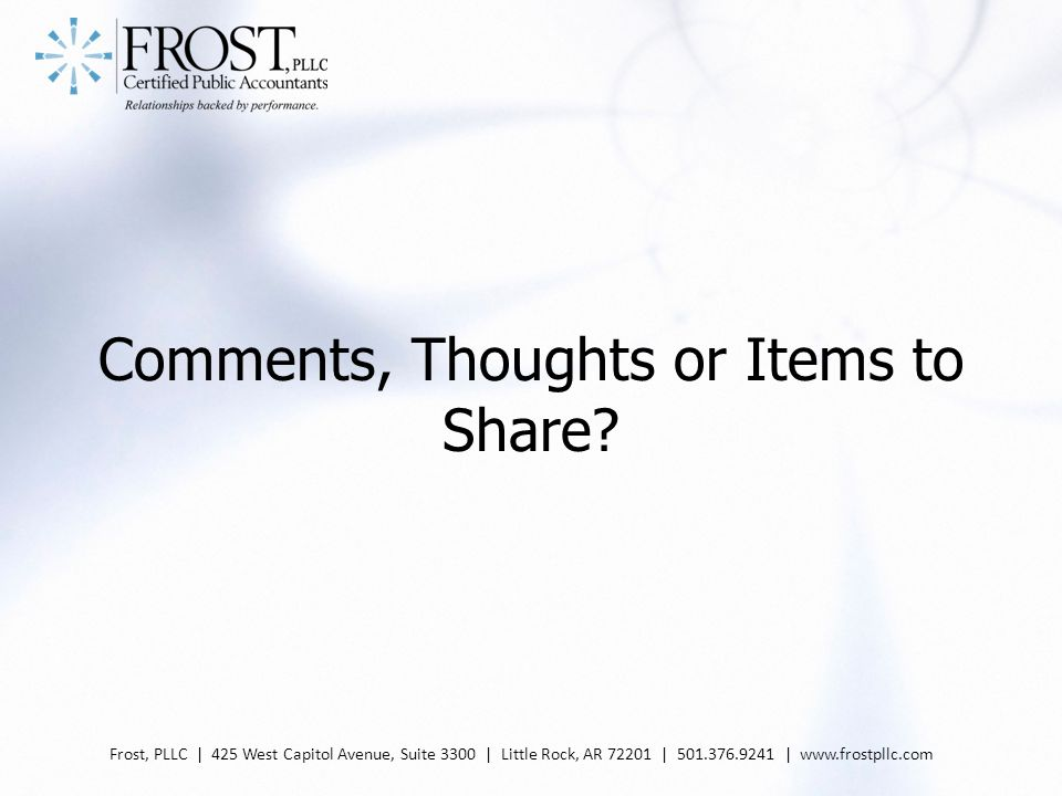 Comments, Thoughts or Items to Share? Frost, PLLC | 425 West Capitol Avenue, Suite 3300 | Little Rock, AR 72201 | 501.376.9241 | www.frostpllc.com
