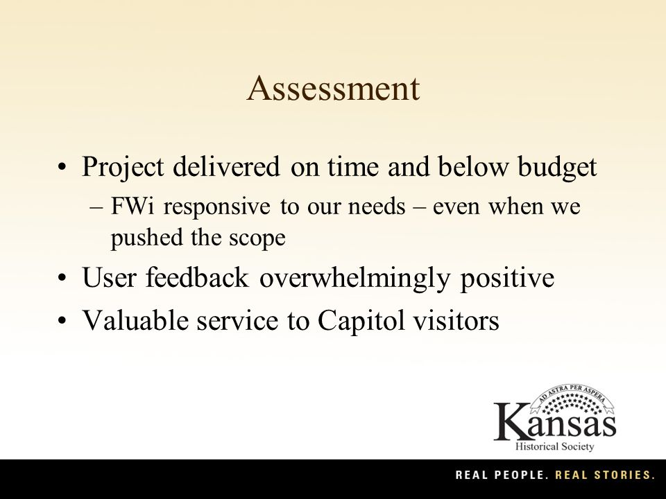 Assessment Project delivered on time and below budget –FWi responsive to our needs – even when we pushed the scope User feedback overwhelmingly positive Valuable service to Capitol visitors