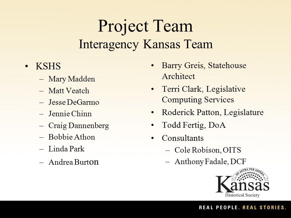 Project Team Interagency Kansas Team KSHS –Mary Madden –Matt Veatch –Jesse DeGarmo –Jennie Chinn –Craig Dannenberg –Bobbie Athon –Linda Park –Andrea B