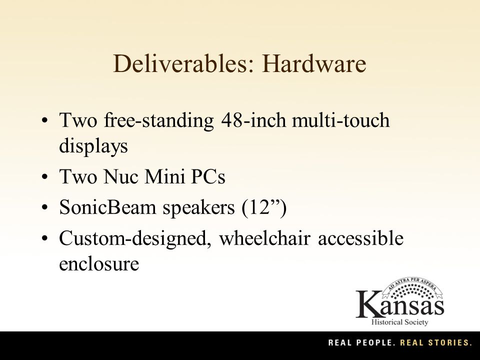 Deliverables: Hardware Two free-standing 48-inch multi-touch displays Two Nuc Mini PCs SonicBeam speakers (12 ) Custom-designed, wheelchair accessible enclosure