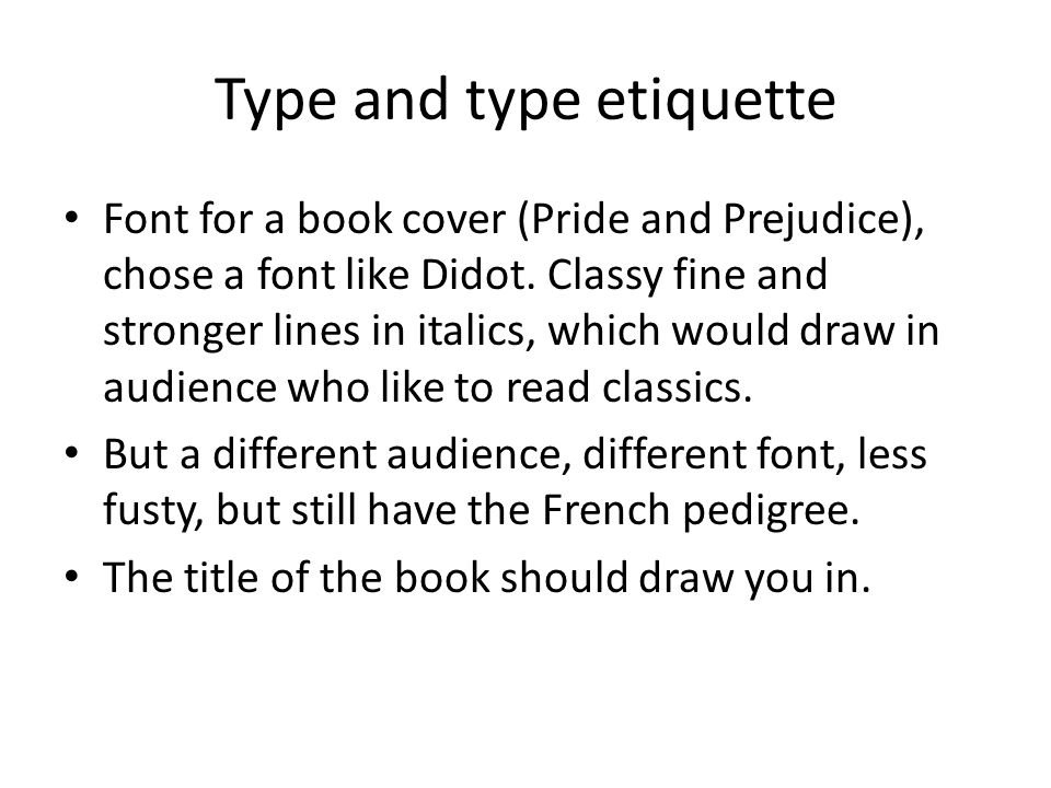 Type and type etiquette Font for a book cover (Pride and Prejudice), chose a font like Didot.
