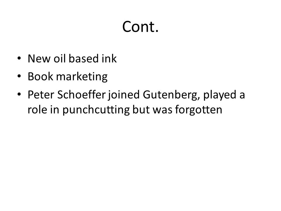 Cont. New oil based ink Book marketing Peter Schoeffer joined Gutenberg, played a role in punchcutting but was forgotten