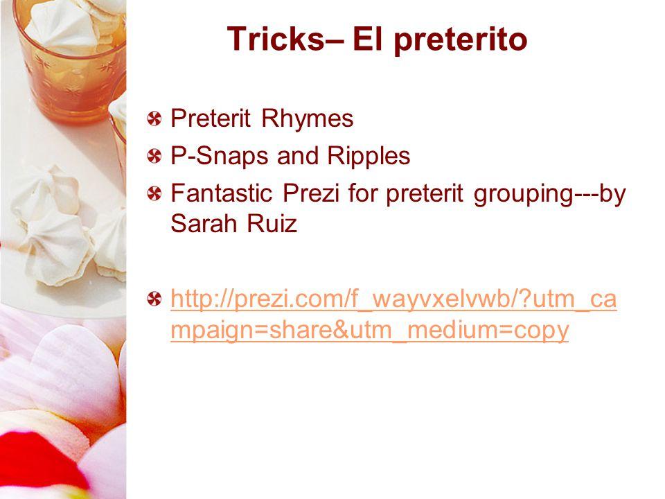 Tricks– El preterito Preterit Rhymes P-Snaps and Ripples Fantastic Prezi for preterit grouping---by Sarah Ruiz http://prezi.com/f_wayvxelvwb/?utm_ca m
