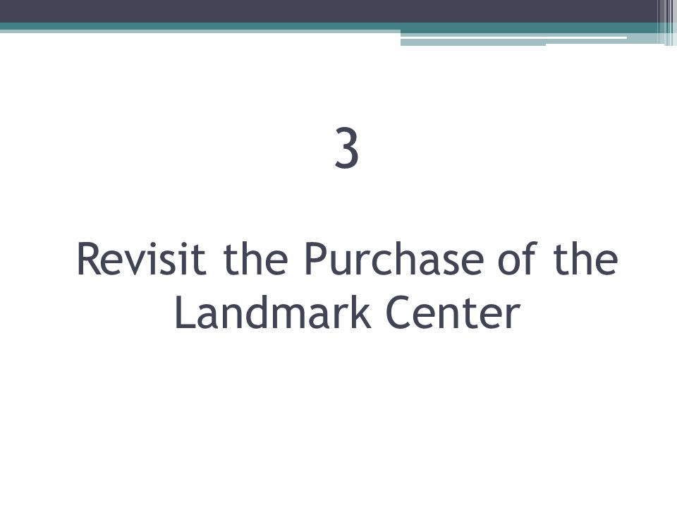 3 Revisit the Purchase of the Landmark Center
