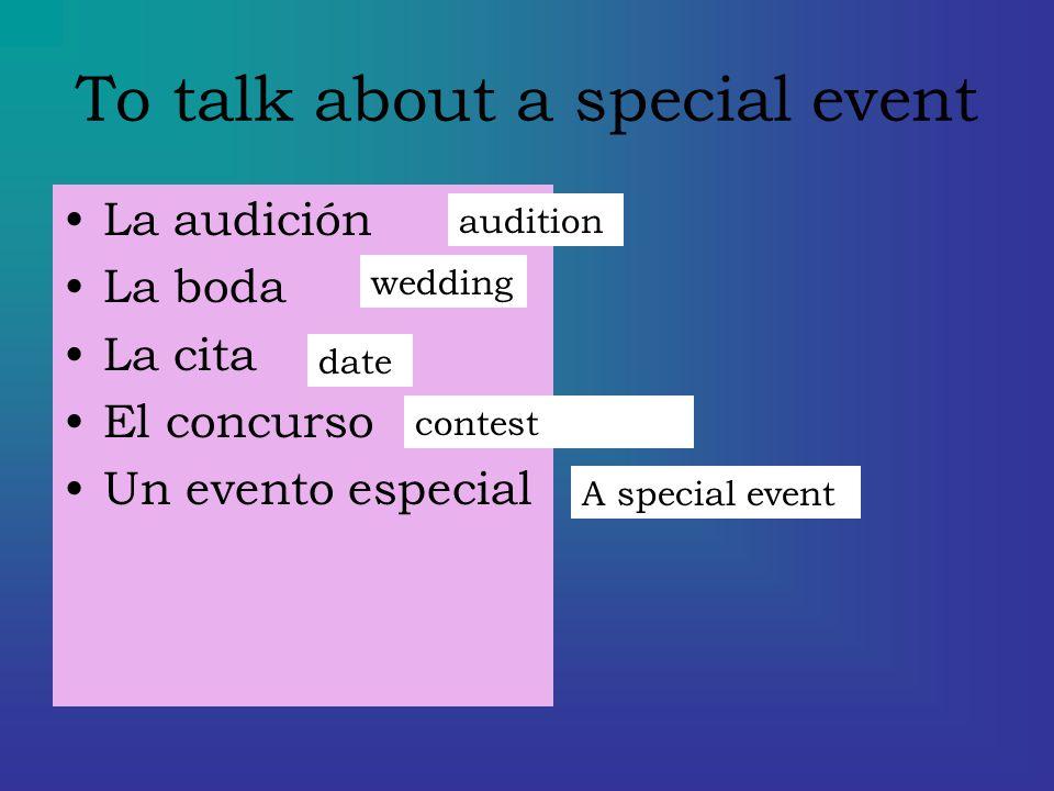To talk about a special event La audición La boda La cita El concurso Un evento especial audition wedding date contest A special event