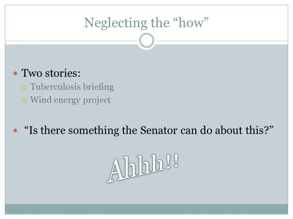 "Neglecting the ""how"" Two stories:  Tuberculosis briefing  Wind energy project ""Is there something the Senator can do about this?"""