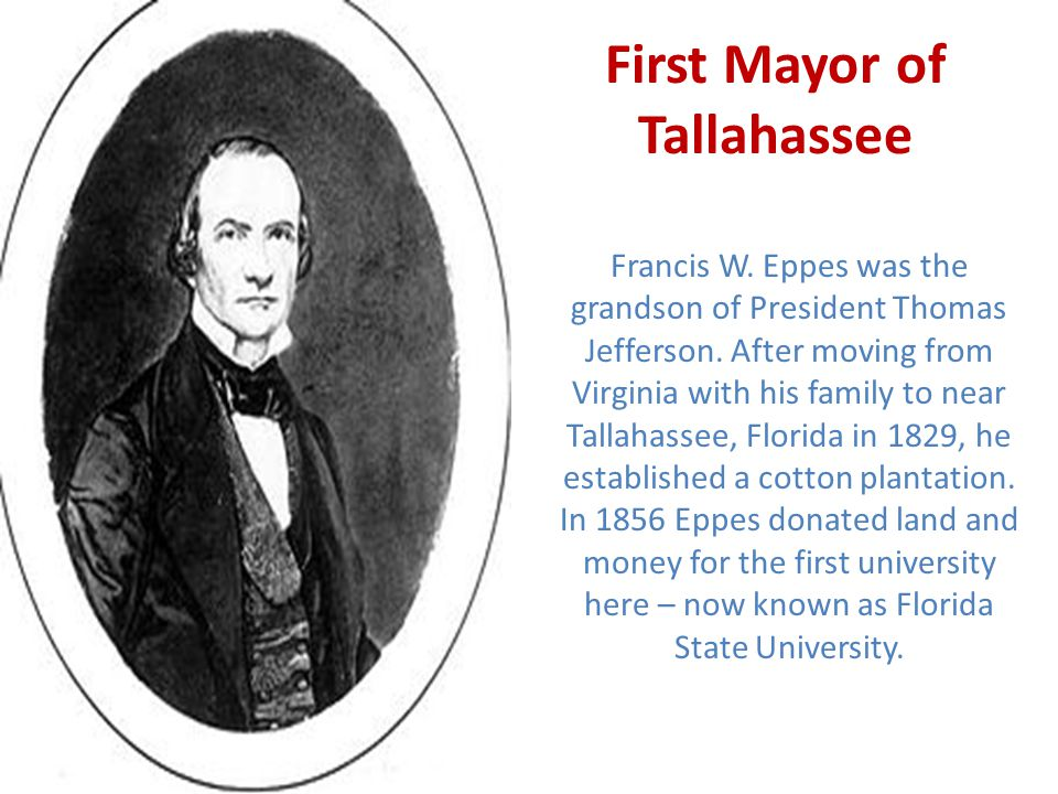 First Mayor of Tallahassee Francis W. Eppes was the grandson of President Thomas Jefferson.