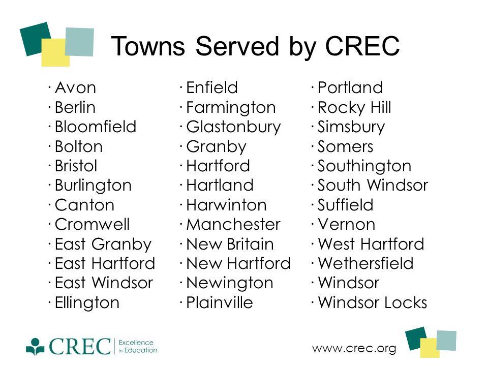 www.crec.org Towns Served by CREC · Avon · Berlin · Bloomfield · Bolton · Bristol · Burlington · Canton · Cromwell · East Granby · East Hartford · Eas