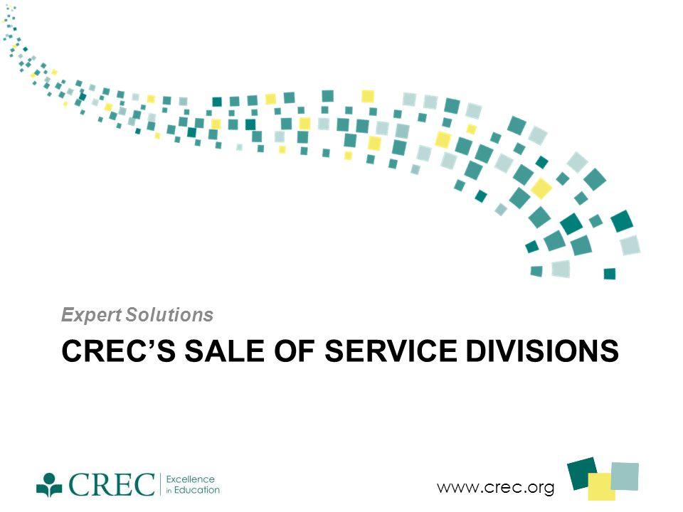 www.crec.org CREC'S SALE OF SERVICE DIVISIONS Expert Solutions