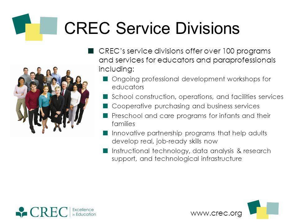 www.crec.org CREC Service Divisions CREC's service divisions offer over 100 programs and services for educators and paraprofessionals including: Ongoi