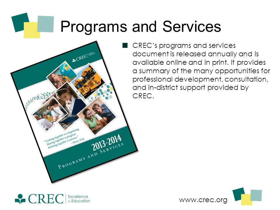 www.crec.org Programs and Services CREC's programs and services document is released annually and is available online and in print. It provides a summ