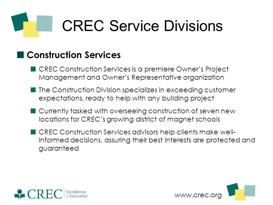 www.crec.org CREC Service Divisions Construction Services CREC Construction Services is a premiere Owner's Project Management and Owner's Representati