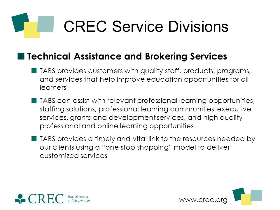 www.crec.org CREC Service Divisions Technical Assistance and Brokering Services TABS provides customers with quality staff, products, programs, and se