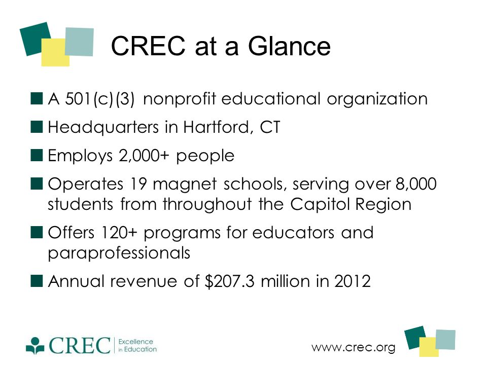 www.crec.org CREC at a Glance A 501(c)(3) nonprofit educational organization Headquarters in Hartford, CT Employs 2,000+ people Operates 19 magnet sch