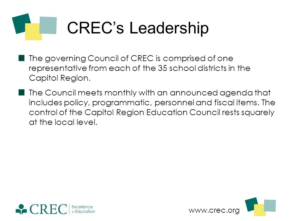 www.crec.org CREC's Leadership The governing Council of CREC is comprised of one representative from each of the 35 school districts in the Capitol Re