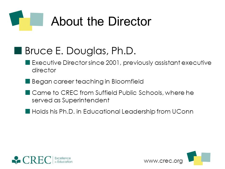 www.crec.org About the Director Bruce E. Douglas, Ph.D. Executive Director since 2001, previously assistant executive director Began career teaching i
