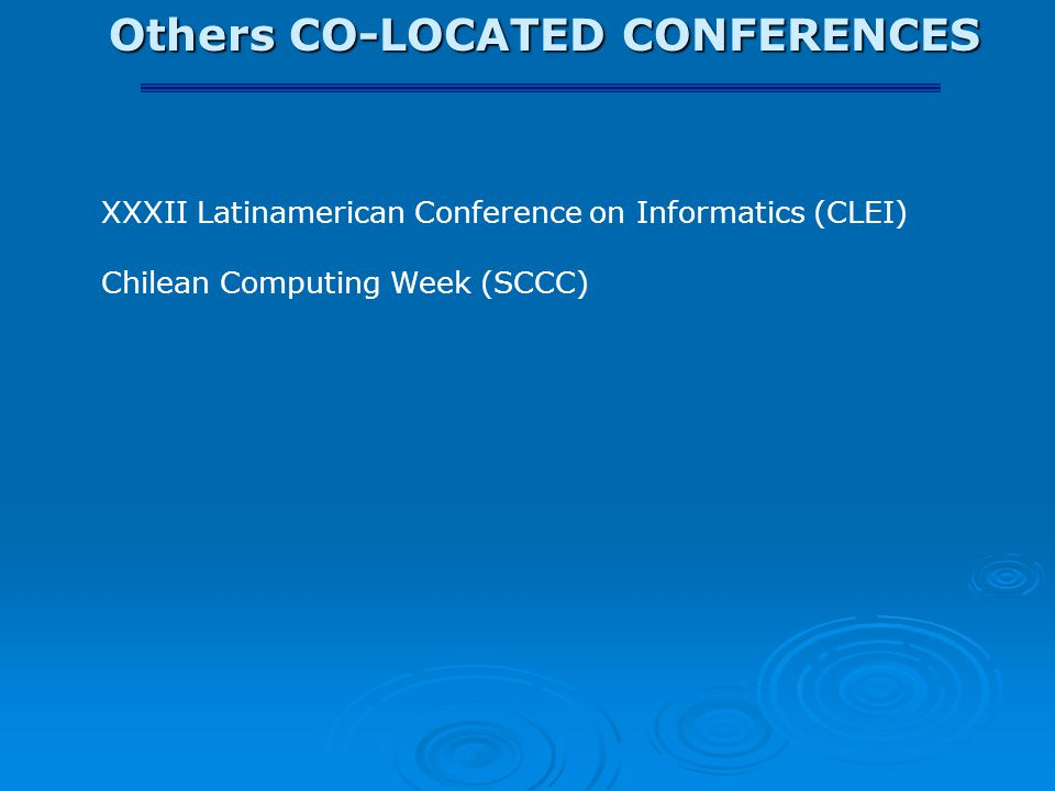 Others CO-LOCATED CONFERENCES XXXII Latinamerican Conference on Informatics (CLEI) Chilean Computing Week (SCCC)