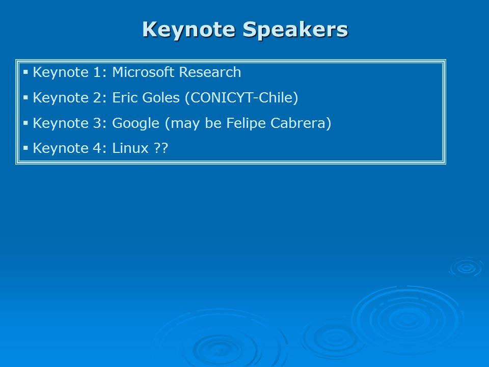 Keynote Speakers  Keynote 1: Microsoft Research  Keynote 2: Eric Goles (CONICYT-Chile)  Keynote 3: Google (may be Felipe Cabrera)  Keynote 4: Linu