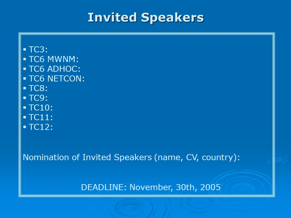 Invited Speakers  TC3:  TC6 MWNM:  TC6 ADHOC:  TC6 NETCON:  TC8:  TC9:  TC10:  TC11:  TC12: Nomination of Invited Speakers (name, CV, country