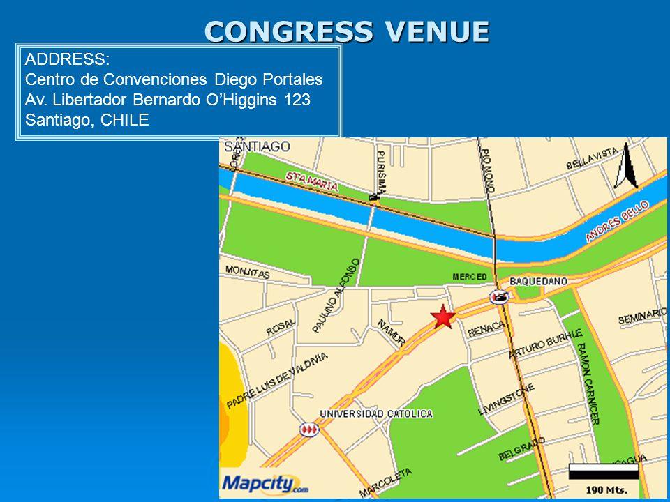 CONGRESS VENUE ADDRESS: Centro de Convenciones Diego Portales Av. Libertador Bernardo O'Higgins 123 Santiago, CHILE