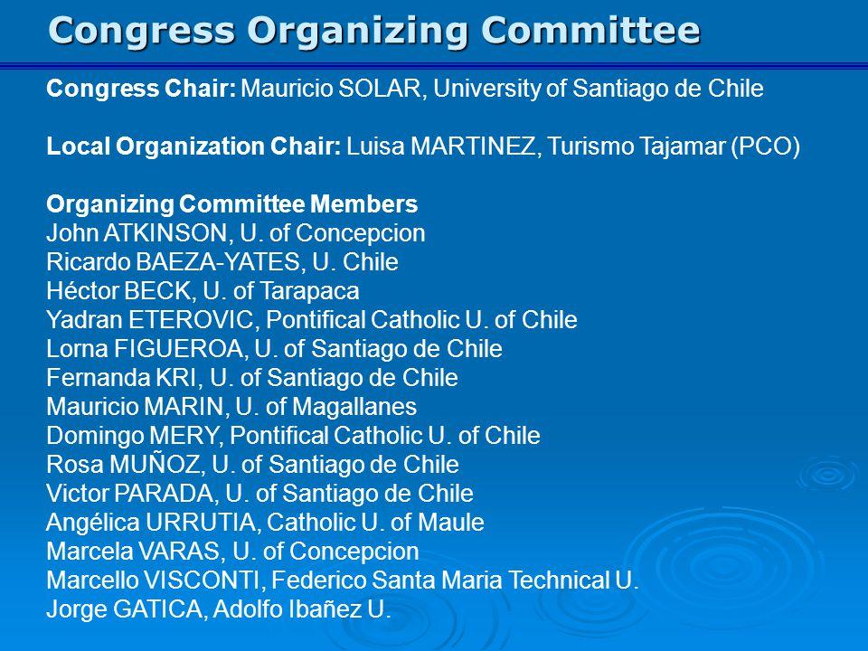 Congress Organizing Committee Congress Chair: Mauricio SOLAR, University of Santiago de Chile Local Organization Chair: Luisa MARTINEZ, Turismo Tajama