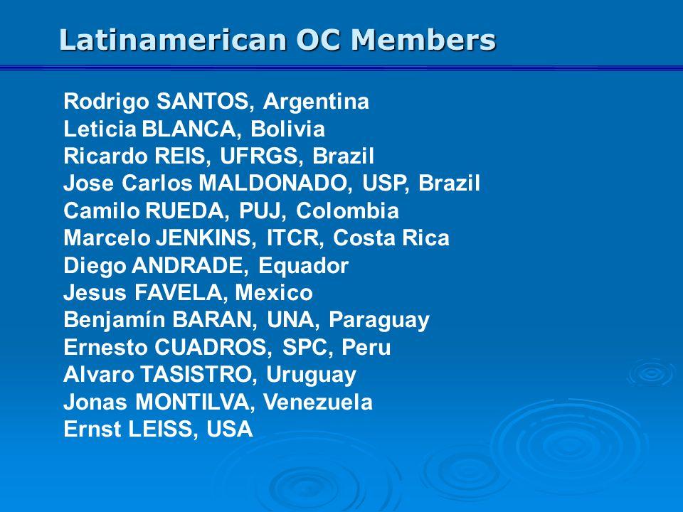 Latinamerican OC Members Rodrigo SANTOS, Argentina Leticia BLANCA, Bolivia Ricardo REIS, UFRGS, Brazil Jose Carlos MALDONADO, USP, Brazil Camilo RUEDA