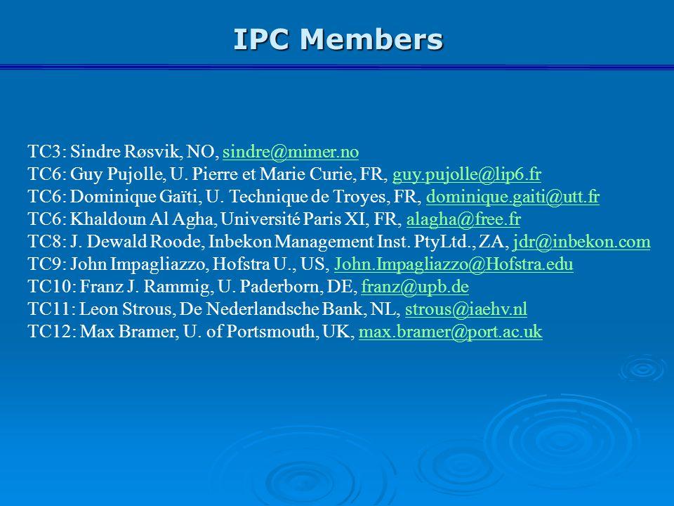 IPC Members TC3: Sindre Røsvik, NO, sindre@mimer.nosindre@mimer.no TC6: Guy Pujolle, U. Pierre et Marie Curie, FR, guy.pujolle@lip6.frguy.pujolle@lip6