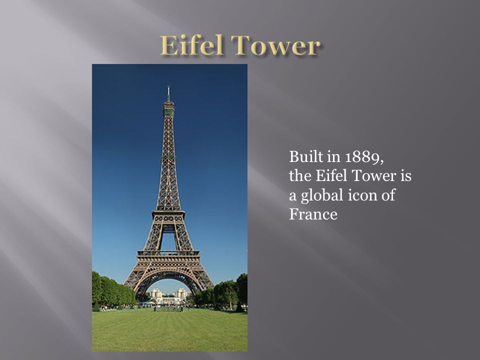 Built in 1889, the Eifel Tower is a global icon of France