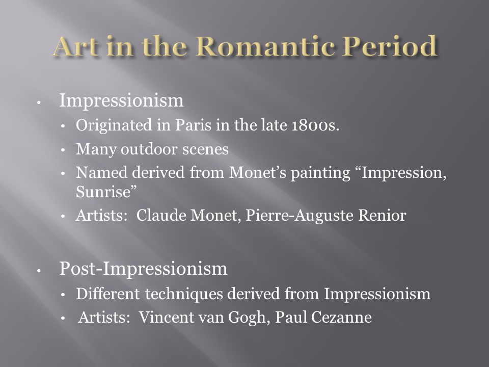 Impressionism Originated in Paris in the late 1800s.