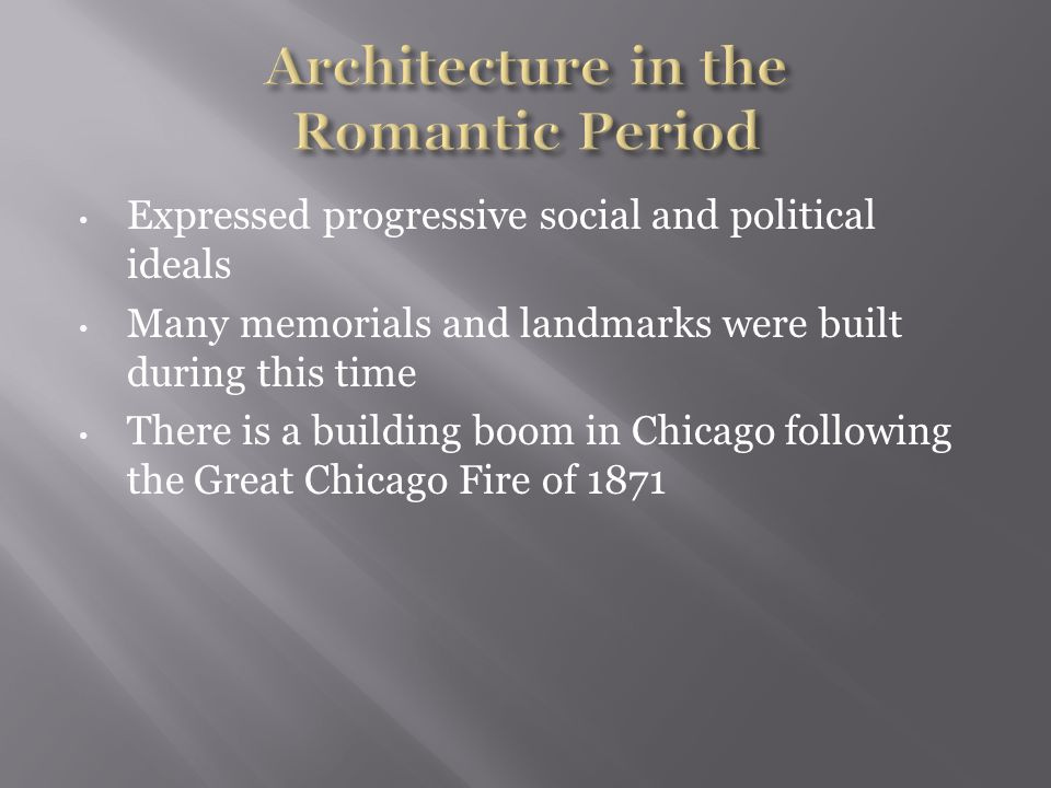 Expressed progressive social and political ideals Many memorials and landmarks were built during this time There is a building boom in Chicago following the Great Chicago Fire of 1871