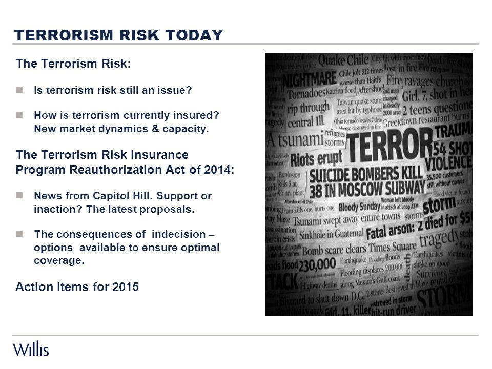 TERRORISM RISK TODAY The Terrorism Risk: Is terrorism risk still an issue.