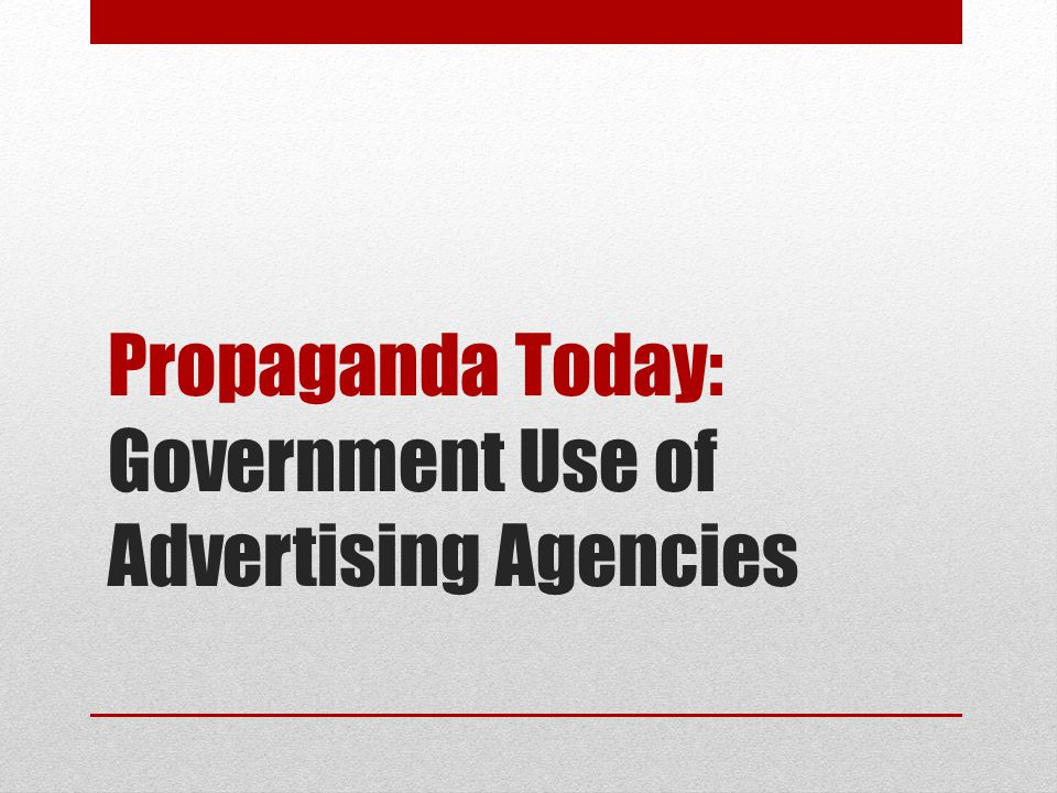 Propaganda Today: Government Use of Advertising Agencies