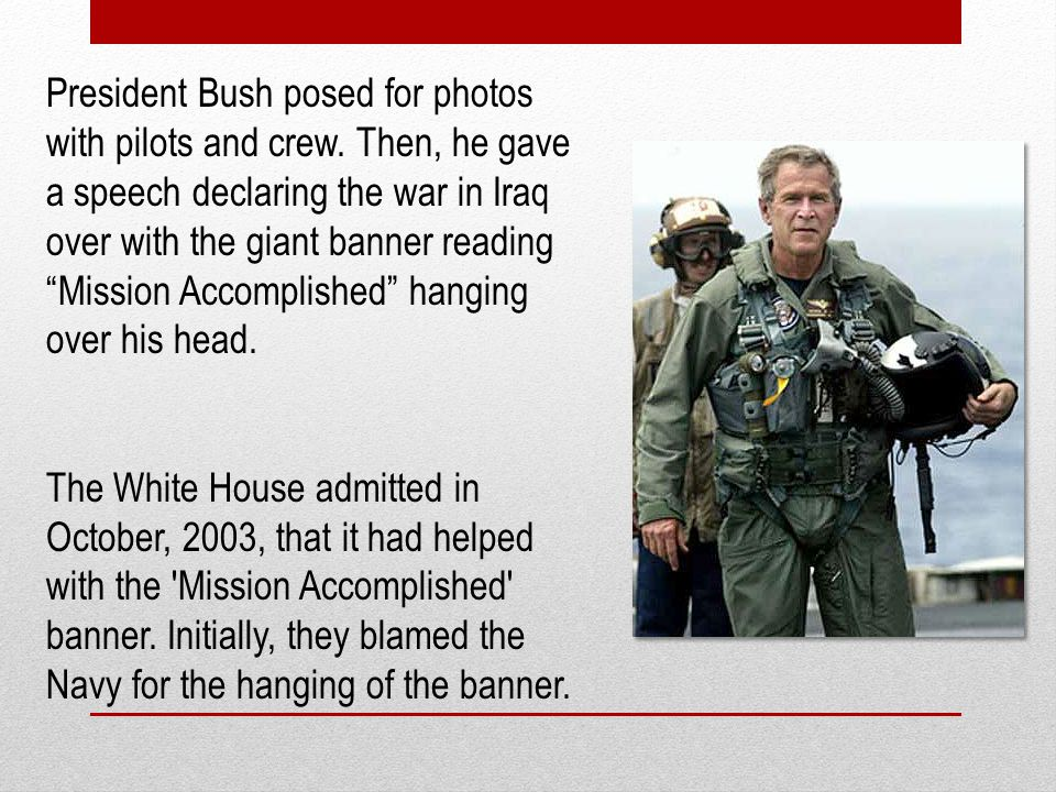"""President Bush posed for photos with pilots and crew. Then, he gave a speech declaring the war in Iraq over with the giant banner reading """"Mission Acc"""