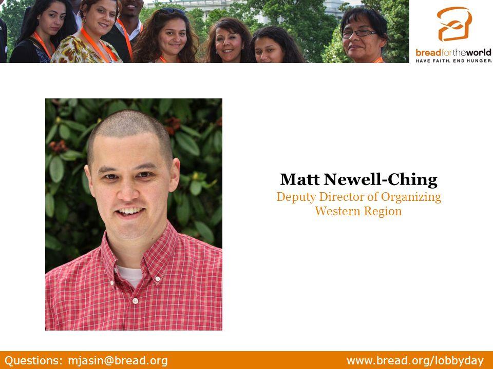 Questions: mjasin@bread.org www.bread.org/lobbyday Matt Newell-Ching Deputy Director of Organizing Western Region