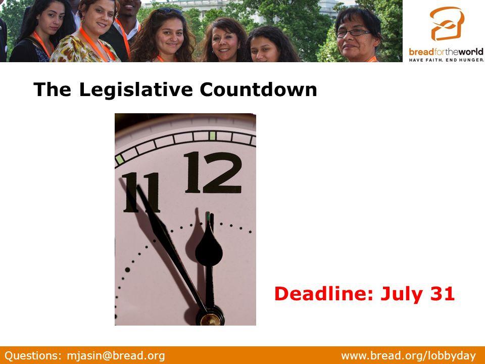 Questions: mjasin@bread.org www.bread.org/lobbyday The Legislative Countdown Deadline: July 31