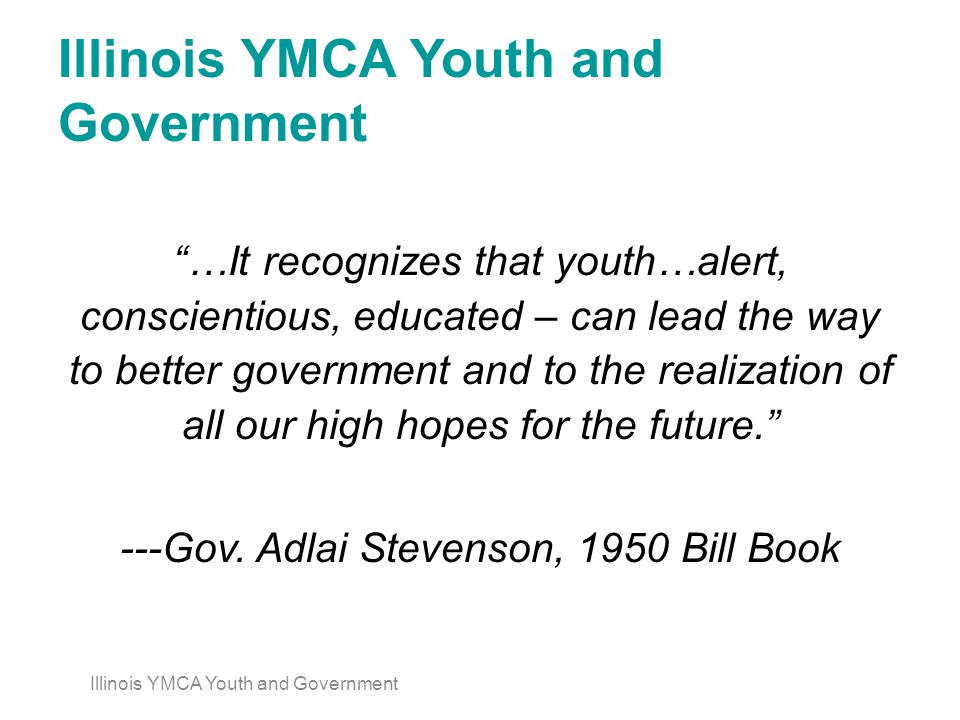 …It recognizes that youth…alert, conscientious, educated – can lead the way to better government and to the realization of all our high hopes for the future. ---Gov.