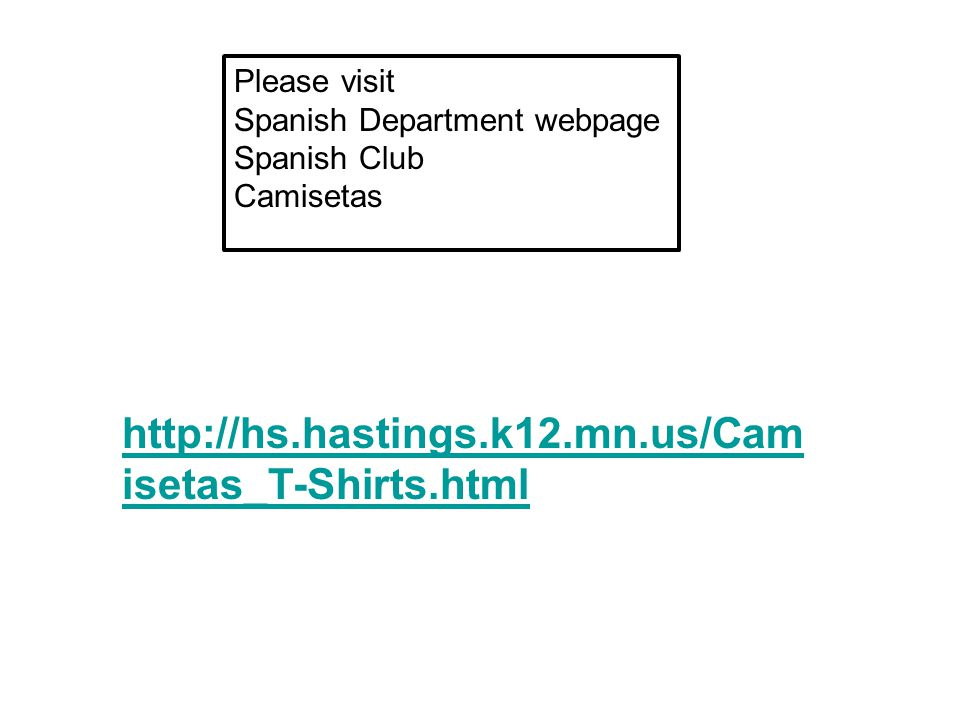 http://hs.hastings.k12.mn.us/Cam isetas_T-Shirts.html Please visit Spanish Department webpage Spanish Club Camisetas