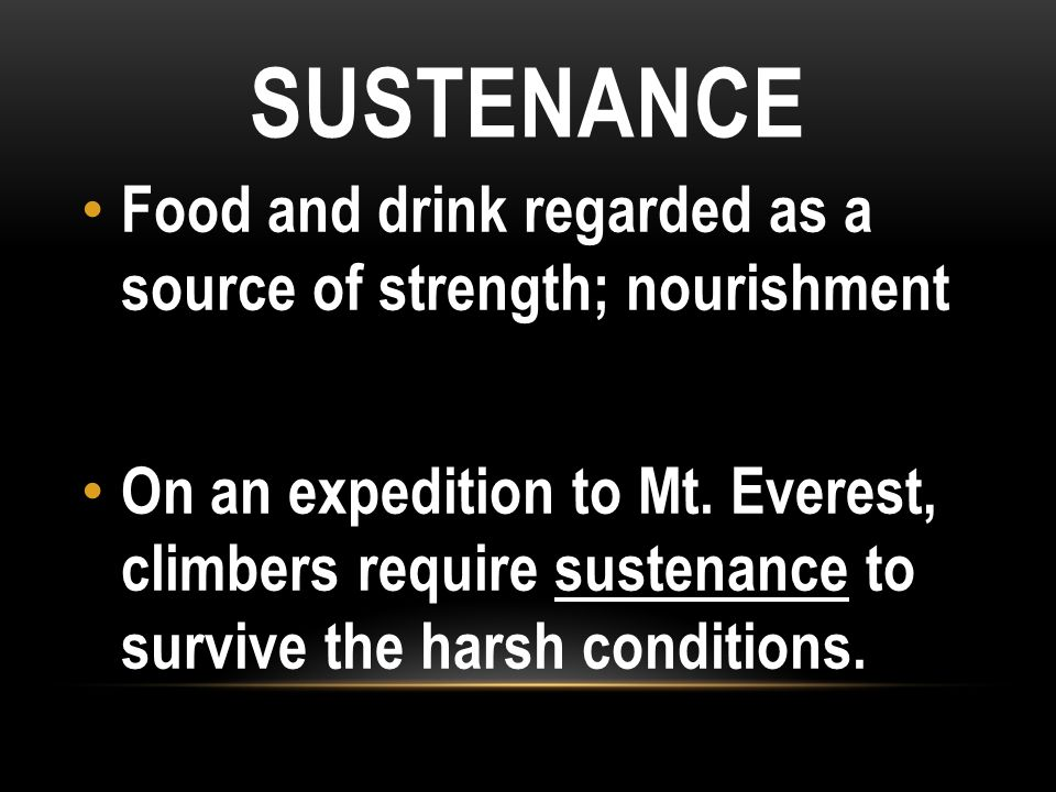 Food and drink regarded as a source of strength; nourishment On an expedition to Mt.