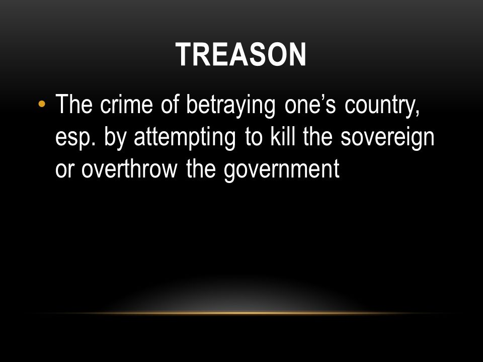 The crime of betraying one's country, esp.