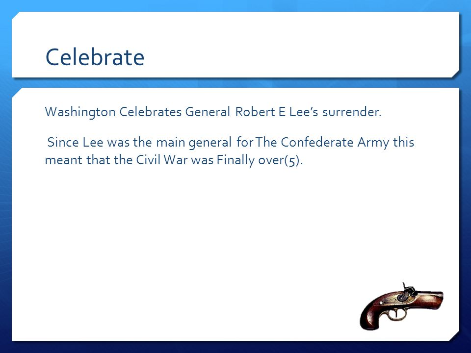 Celebrate Washington Celebrates General Robert E Lee's surrender. Since Lee was the main general for The Confederate Army this meant that the Civil Wa