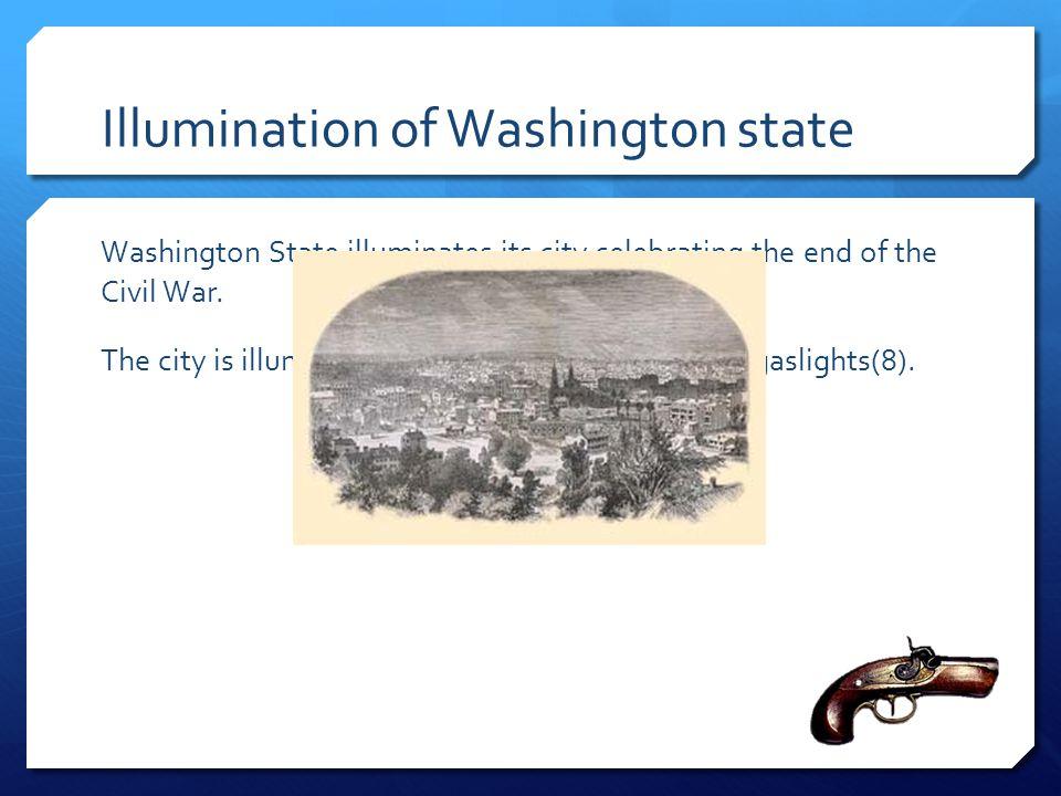 Illumination of Washington state Washington State illuminates its city celebrating the end of the Civil War. The city is illuminated with candles, tor