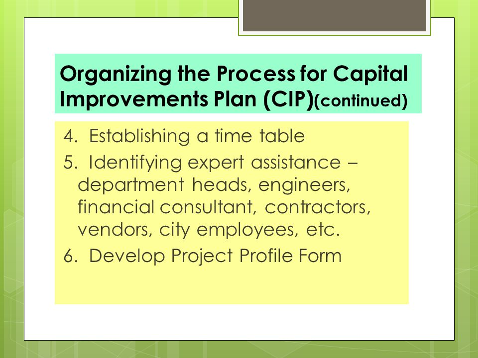 Organizing the Process for Capital Improvements Plan (CIP) (continued) 4.