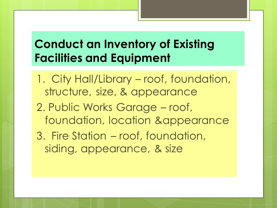 Conduct an Inventory of Existing Facilities and Equipment 1.