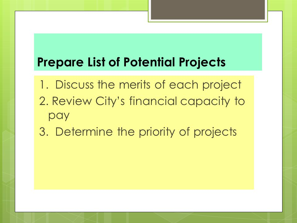Prepare List of Potential Projects 1. Discuss the merits of each project 2.