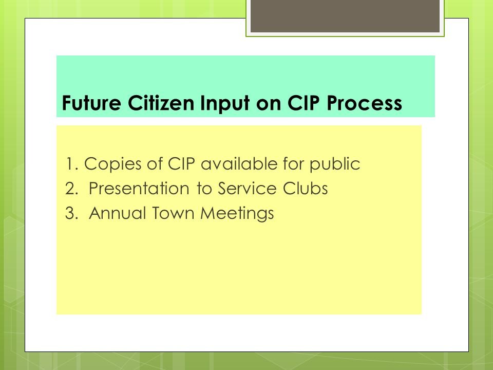 Future Citizen Input on CIP Process 1.Copies of CIP available for public 2.