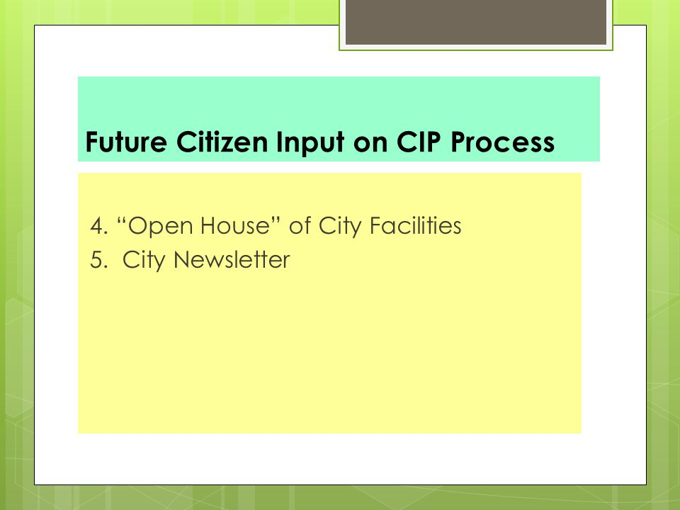 Future Citizen Input on CIP Process 4. Open House of City Facilities 5. City Newsletter